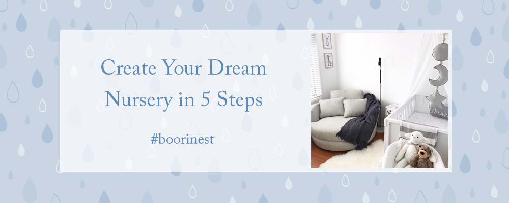 5 Steps To Creating Your Dream Nursery